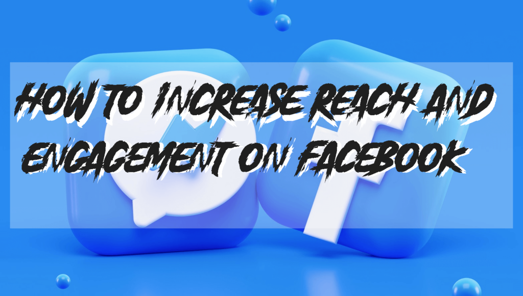 How to Increase Reach and Engagement on Facebook