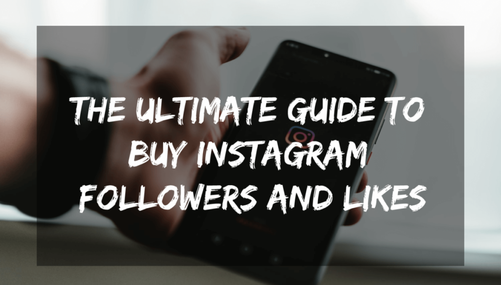 The Ultimate Guide to Buy Instagram Followers and Likes